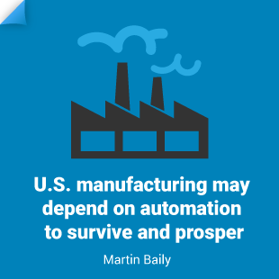 Martin Baily: U.S. manufacturing may depend on automation to survive and prosper